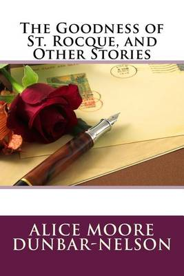 The Goodness of St. Rocque, and Other Stories by Alice Moore Dunbar-Nelson