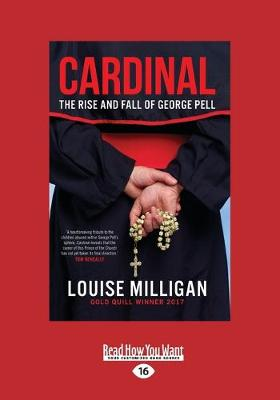 Cardinal: The Rise and Fall of George Pell by Louise Milligan