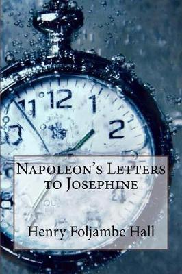 Napoleon's Letters to Josephine by Henry Foljambe Hall
