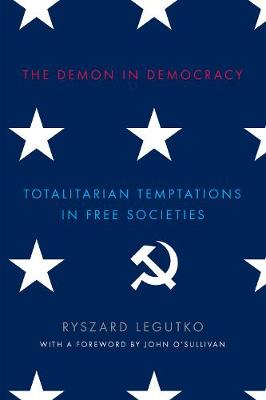 The Demon in Democracy by Ryszard Legutko