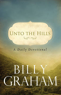 Unto the Hills by Billy Graham