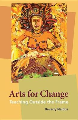 Arts for Change by Beverly Naidus