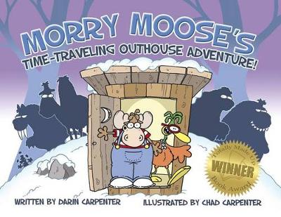 Morry Moose's Time-Traveling Outhouse Adventure by Chad Carpenter