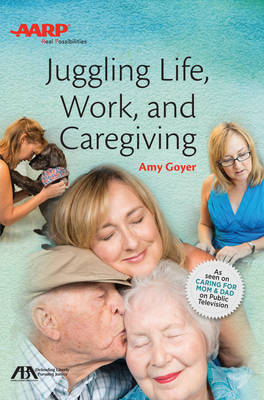 Juggling Life, Work, and Caregiving by Amy Goyer