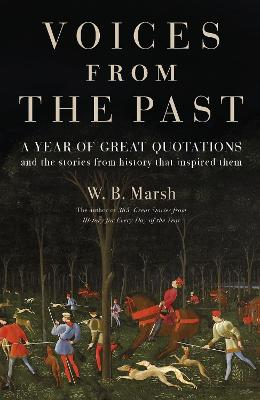 Voices From the Past: Great quotations for every day of the year and the stories from history that inspired them by W.B. Marsh