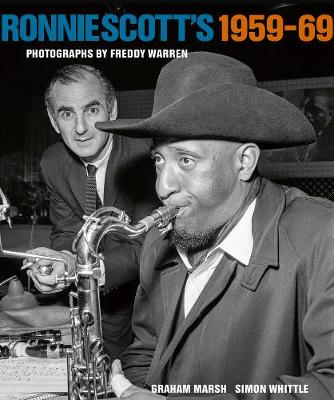 Ronnie Scott's 1959-69: Photographs by Freddy Warren by Graham Marsh