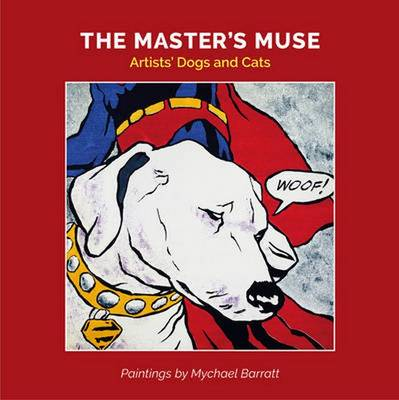 The Master's Muse: Artists' Cats and Dogs by Mychael Barratt