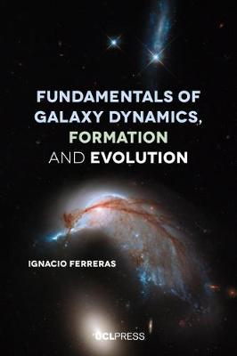 Fundamentals of Galaxy Dynamics, Formation and Evolution by Ignacio Ferreras