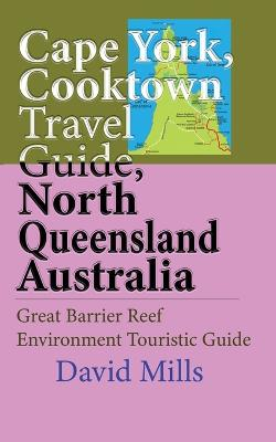 Cape York, Cooktown Travel Guide, North Queensland Australia: Great Barrier Reef Environment Touristic Guide by David Mills