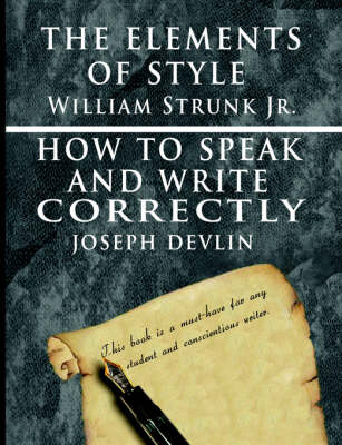 The Elements of Style by William Strunk Jr. & How to Speak and Write Correctly by Joseph Devlin - Special Edition by William Strunk, Jr