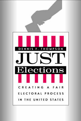 Just Elections by Dennis Frank Thompson