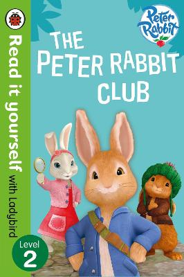 Peter Rabbit: The Peter Rabbit Club - Read It Yourself with Ladybird Level 2 by Beatrix Potter