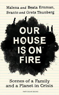 Our House is on Fire: Scenes of a Family and a Planet in Crisis by Greta Thunberg