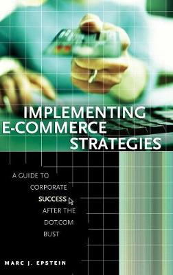 Implementing E-Commerce Strategies by Marc J. Epstein