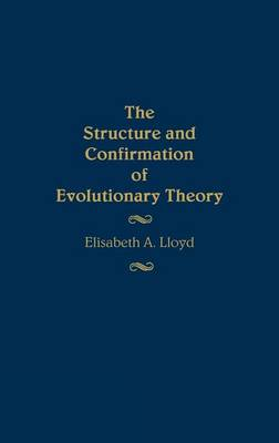 Structure and Confirmation of Evolutionary Theory by Elisabeth A. Lloyd