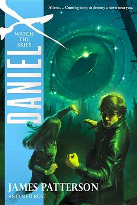 Daniel X: Watch the Skies by James Patterson