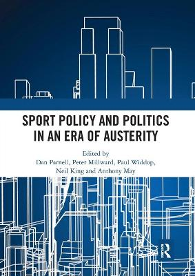 Sport Policy and Politics in an Era of Austerity by Dan Parnell