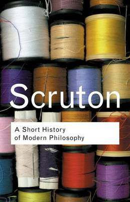 Short History of Modern Philosophy by Roger Scruton