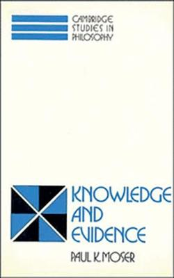Knowledge and Evidence by Paul K. Moser