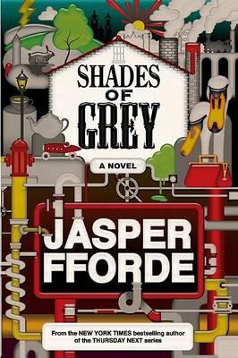 Shades of Grey A Novel by Jasper Fforde