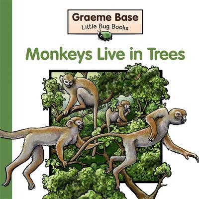Little Bug Books: Monkeys Live In Trees by Graeme Base