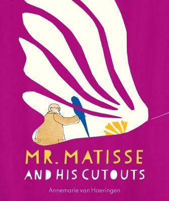 Mr Matisse and His Cut Outs by Annemarie van Haeringen
