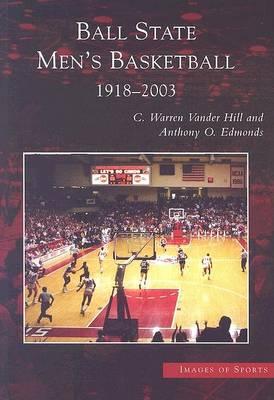 Ball State Men's Basketball: by C Warren Vander Hill