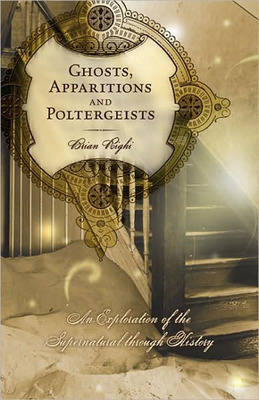 Ghosts, Apparitions and Poltergeists by Brian Righi