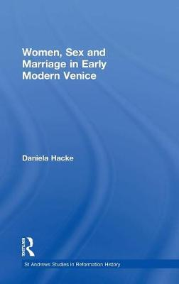 Women, Sex and Marriage in Early Modern Venice by Daniela Hacke