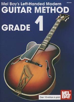 Left-Handed Modern Guitar Method, Grade 1 by Mel Bay Publications Inc