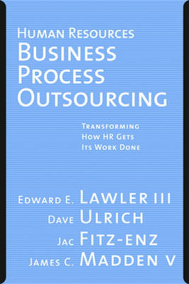 Human Resources Business Process Outsourcing by Edward E. Lawler, III