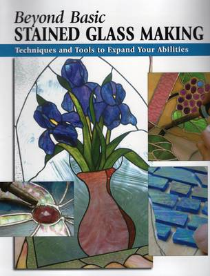 Beyond Basic Stained Glass Making by Sandy Allison