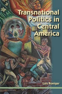 Transnational Politics in Central America by Luis Roniger