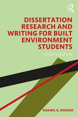 Dissertation Research and Writing for Built Environment Students by Shamil G. Naoum