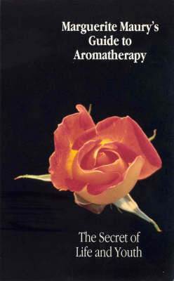 Marguerite Maury's Guide To Aromatherapy by Daniele Ryman