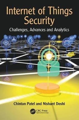 Internet of Things Security: Challenges, Advances, and Analytics by Chintan Patel