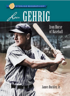 Lou Gehrig: Iron Horse of Baseball by James Buckley, Jr.