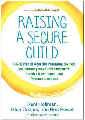 Raising a Secure Child by Kent Hoffman