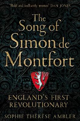 The Song of Simon de Montfort: England's First Revolutionary by Sophie Therese Ambler