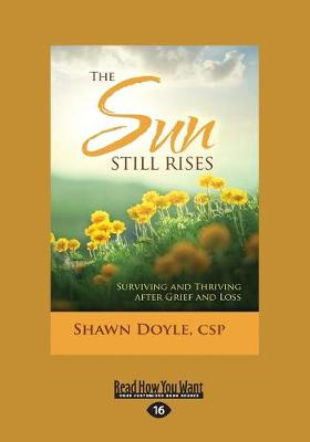 The Sun Still Rises: Surviving and Thriving after Grief and Loss by Shawn Doyle