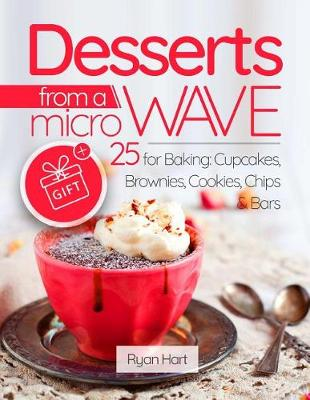 Desserts from a Microwave. 25 Recipes for Baking by Ryan Hart