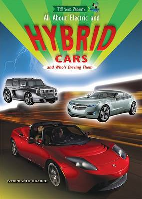 All about Electric and Hybrid Cars and Who's Driving Them by Stephanie Bearce