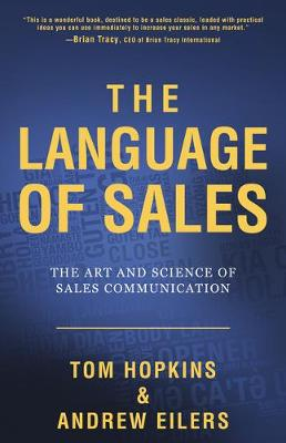 The Language of Sales: The Art and Science of Sales Communication by Tom Hopkins