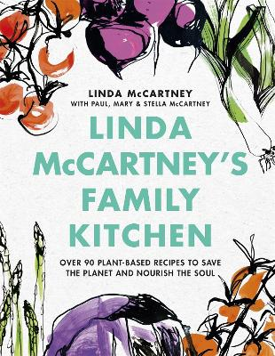 Linda McCartney's Family Kitchen: Over 90 Plant-Based Recipes to Save the Planet and Nourish the Soul book