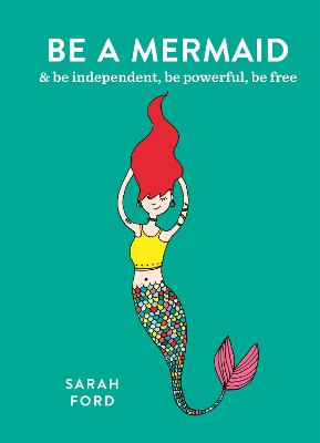 Be a Mermaid by Sarah Ford