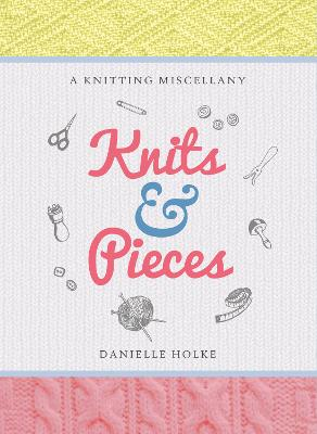 Knits & Pieces by Danielle Holke