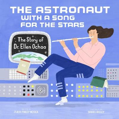 Astronaut with a Song for the Stars: The Story of Dr. Ellen Ochoa by Julia Finley Mosca