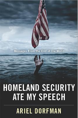 Homeland Security Ate My Speech by Ariel Dorfman