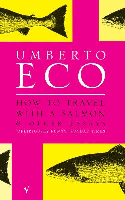 How To Travel With A Salmon: and Other Essays by Umberto Eco