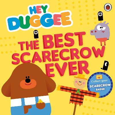 Hey Duggee: The Best Scarecrow Ever by Hey Duggee